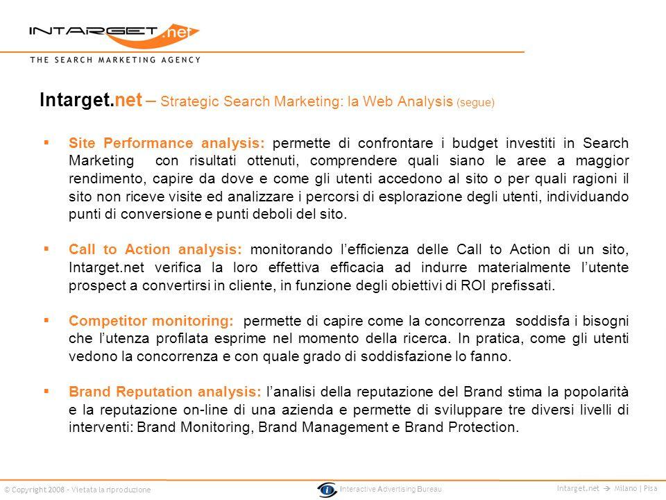Intarget.net Milano | Pisa © Copyright 2008 - Vietata la riproduzione Interactive Advertising Bureau Intarget.net – Strategic Search Marketing: la Web