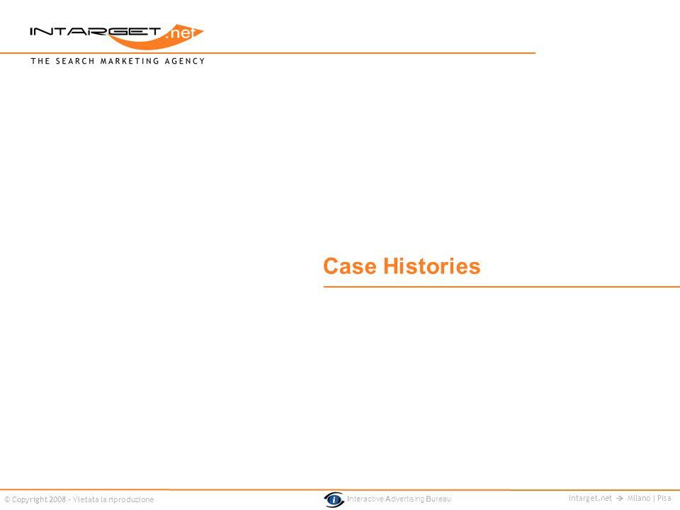 Intarget.net Milano | Pisa © Copyright 2008 - Vietata la riproduzione Interactive Advertising Bureau Case Histories