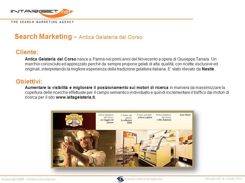 Intarget.net Milano | Pisa © Copyright 2008 - Vietata la riproduzione Interactive Advertising Bureau Cliente: Antica Gelateria del Corso nasce a Parma
