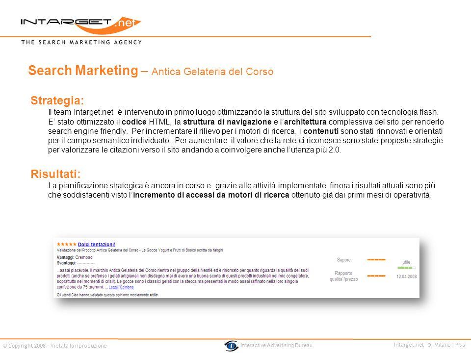 Intarget.net Milano | Pisa © Copyright 2008 - Vietata la riproduzione Interactive Advertising Bureau Strategia: Il team Intarget.net è intervenuto in