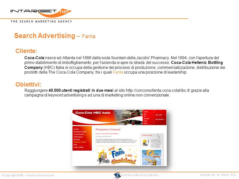 Intarget.net Milano | Pisa © Copyright 2008 - Vietata la riproduzione Interactive Advertising Bureau Cliente: Coca-Cola nasce ad Atlanta nel 1886 dall