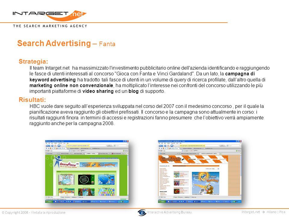 Intarget.net Milano | Pisa © Copyright 2008 - Vietata la riproduzione Interactive Advertising Bureau Strategia: Il team Intarget.net ha massimizzato l