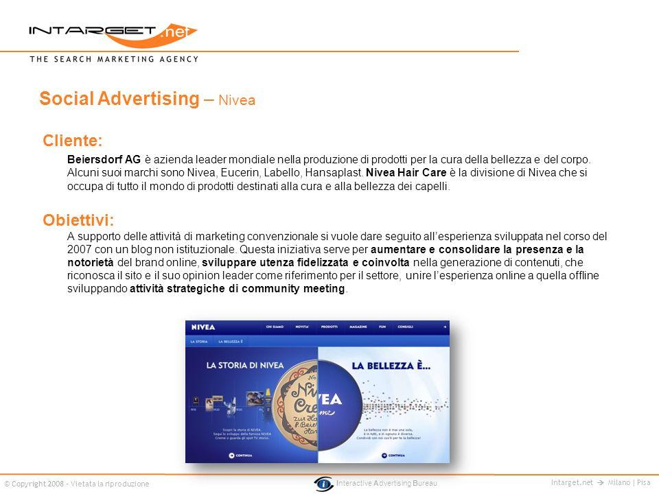 Intarget.net Milano | Pisa © Copyright 2008 - Vietata la riproduzione Interactive Advertising Bureau Cliente: Beiersdorf AG è azienda leader mondiale nella produzione di prodotti per la cura della bellezza e del corpo.