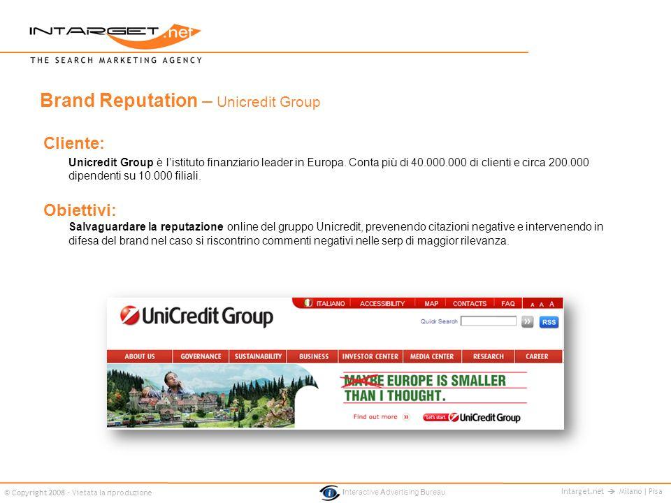 Intarget.net Milano | Pisa © Copyright 2008 - Vietata la riproduzione Interactive Advertising Bureau Cliente: Unicredit Group è listituto finanziario