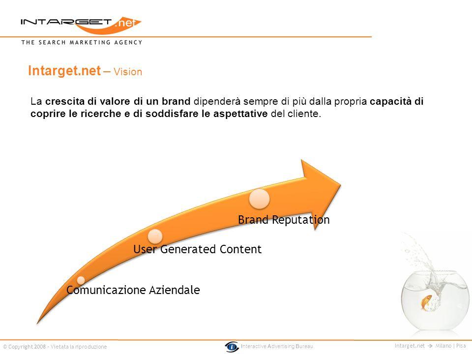 Intarget.net Milano | Pisa © Copyright 2008 - Vietata la riproduzione Interactive Advertising Bureau La crescita di valore di un brand dipenderà sempr