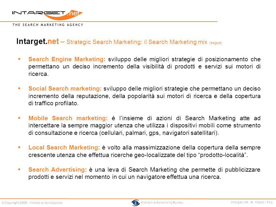 Intarget.net Milano | Pisa © Copyright 2008 - Vietata la riproduzione Interactive Advertising Bureau Intarget.net – Strategic Search Marketing: il Sea
