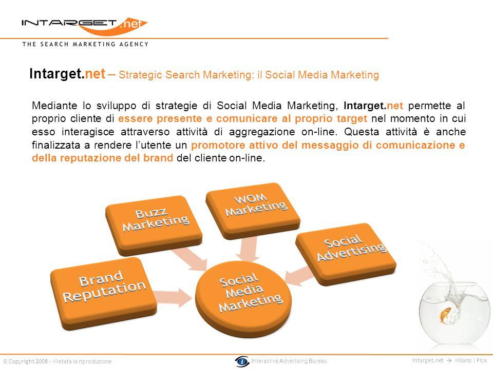 Intarget.net Milano | Pisa © Copyright 2008 - Vietata la riproduzione Interactive Advertising Bureau Intarget.net – Strategic Search Marketing: il Soc