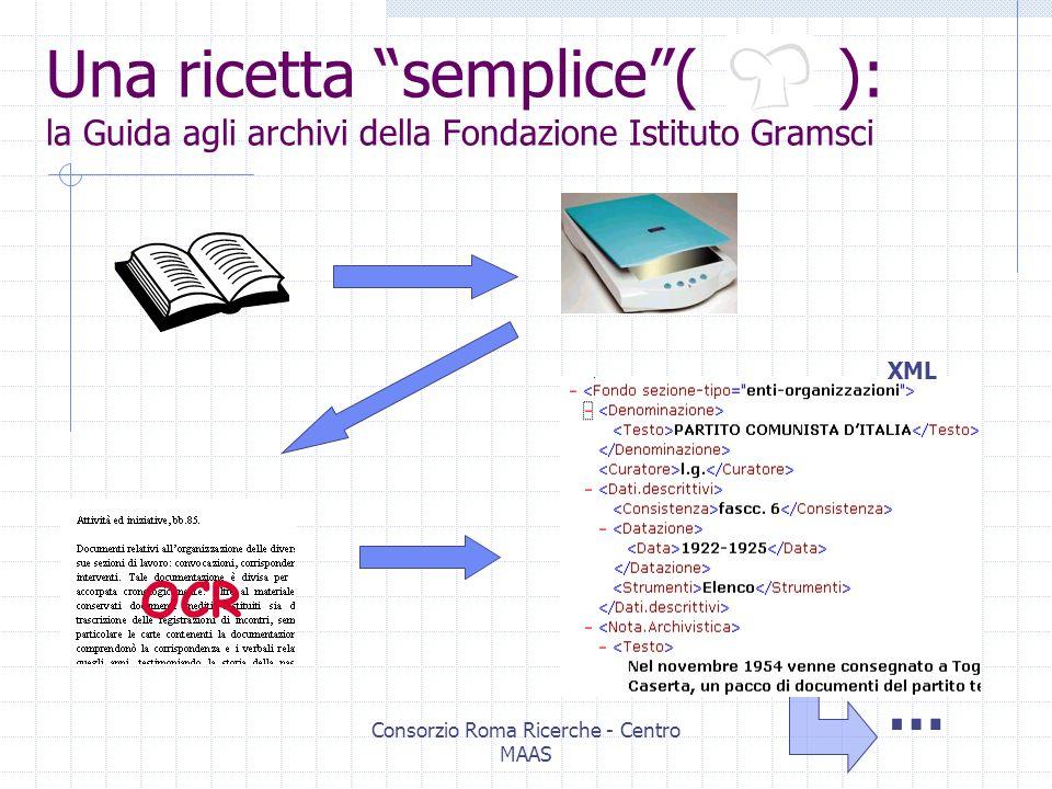 Consorzio Roma Ricerche - Centro MAAS Il ricettario Con questi ingredienti è possibile realizzare vari tipi di ricette, dalle più semplici alle più raffinate… Limpasto base per ogni ricetta è costituito da XML, cui, di volta in volta, possono essere aggiunti ingredienti derivati dalle grandi potenzialità di XSL