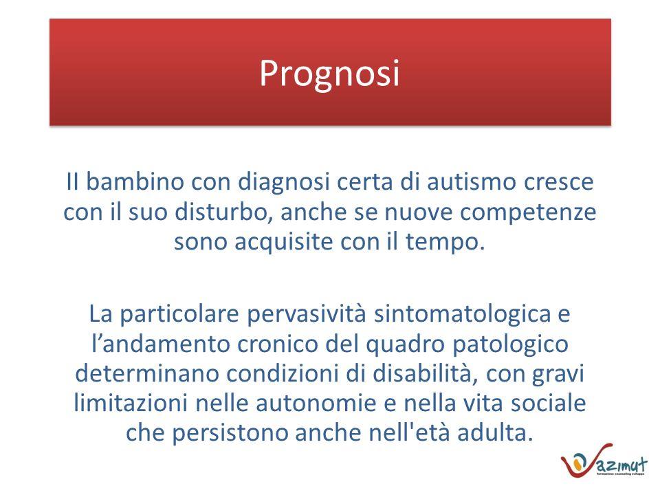 Prognosi II bambino con diagnosi certa di autismo cresce con il suo disturbo, anche se nuove competenze sono acquisite con il tempo. La particolare pe