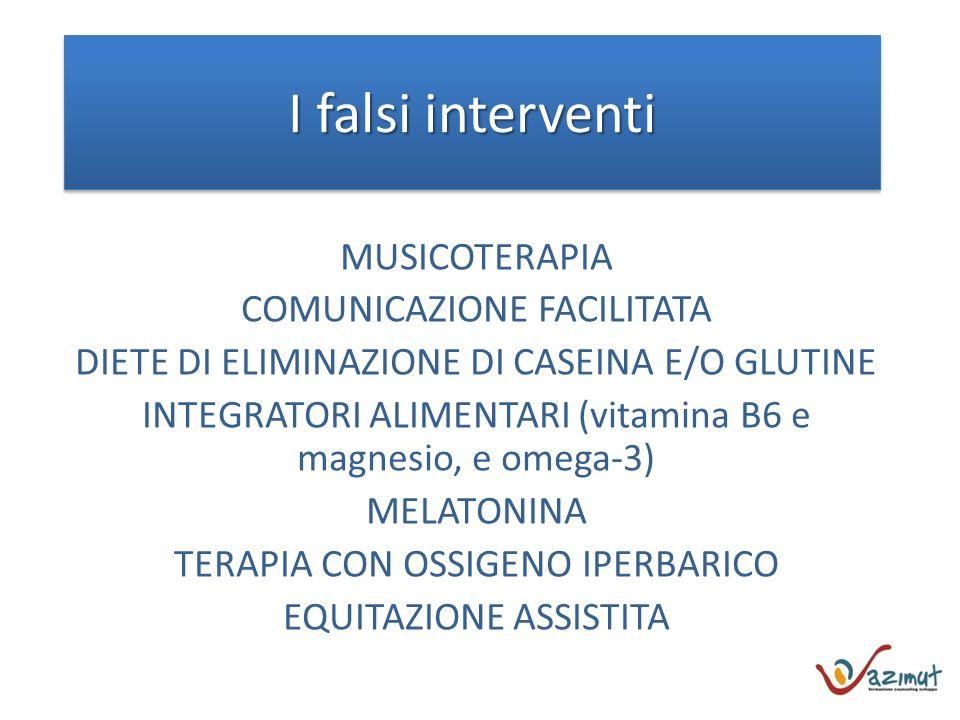 I falsi interventi MUSICOTERAPIA COMUNICAZIONE FACILITATA DIETE DI ELIMINAZIONE DI CASEINA E/O GLUTINE INTEGRATORI ALIMENTARI (vitamina B6 e magnesio, e omega-3) MELATONINA TERAPIA CON OSSIGENO IPERBARICO EQUITAZIONE ASSISTITA