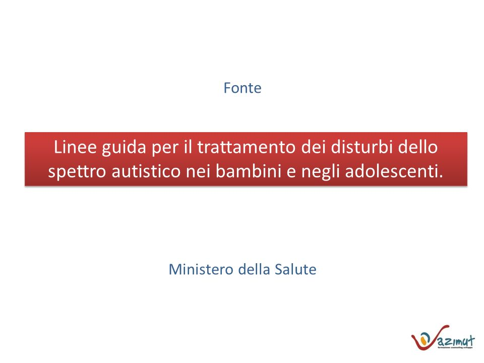 Fonte Ministero della Salute Linee guida per il trattamento dei disturbi dello spettro autistico nei bambini e negli adolescenti.