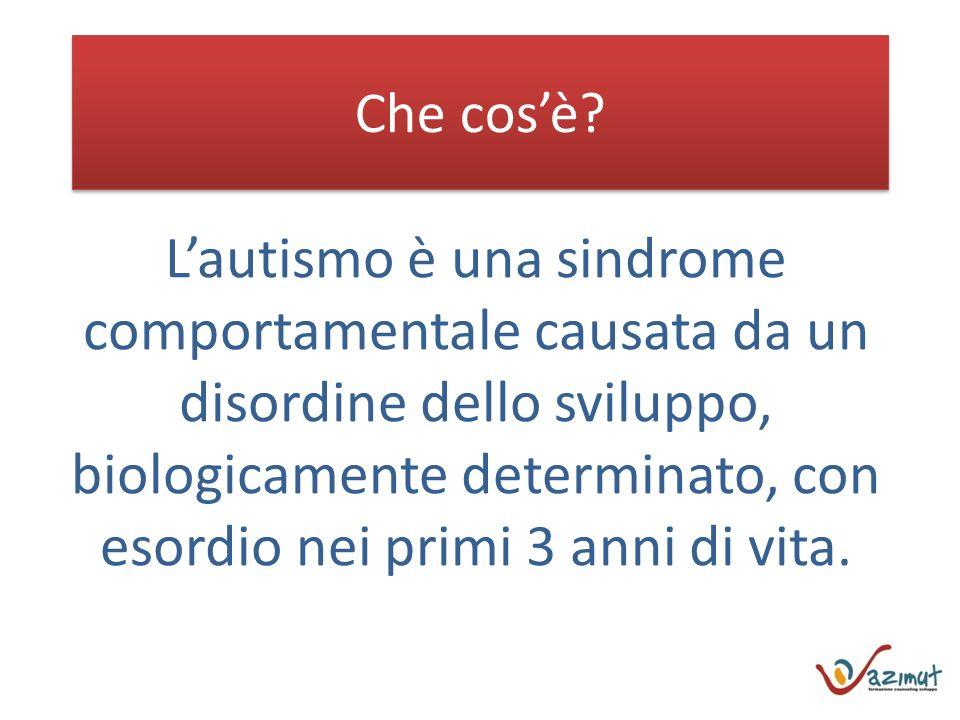 Che cosè? Lautismo è una sindrome comportamentale causata da un disordine dello sviluppo, biologicamente determinato, con esordio nei primi 3 anni di