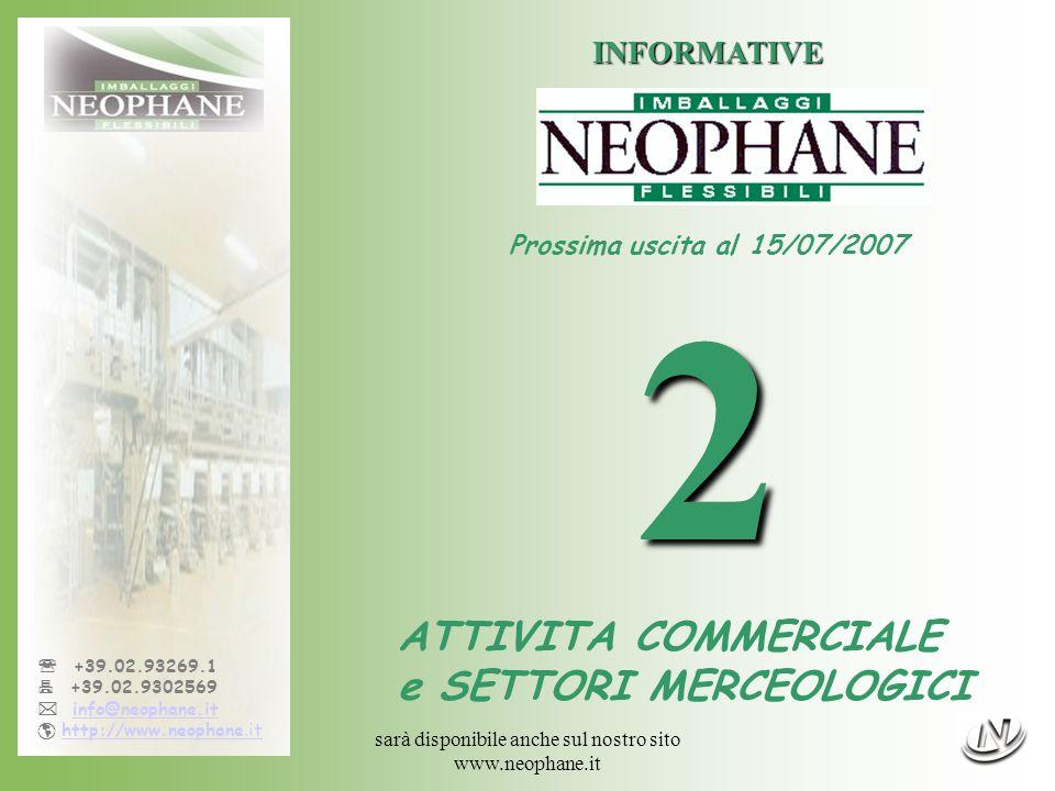 sarà disponibile anche sul nostro sito www.neophane.it +39.02.93269.1 +39.02.9302569 info@neophane.it http://www.neophane.ithttp://www.neophane.it INFORMATIVE Prossima uscita al 15/07/20072 ATTIVITA COMMERCIALE e SETTORI MERCEOLOGICI