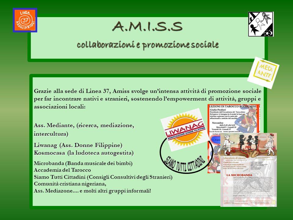 Grazie alla sede di Linea 37, Amiss svolge unintensa attività di promozione sociale per far incontrare nativi e stranieri, sostenendo lempowerment di