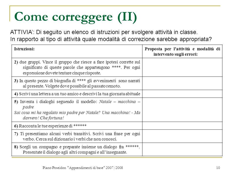 Piano Poseidon Apprendimenti di base 2007/2008 10 Come correggere (II) ATTIVIA: Di seguito un elenco di istruzioni per svolgere attività in classe.