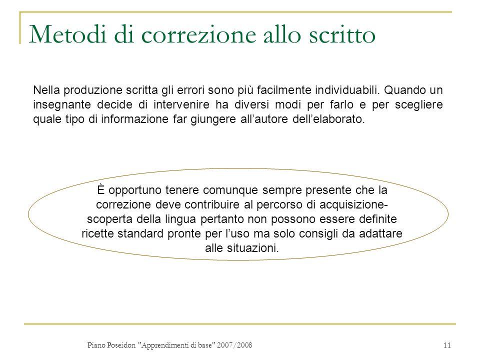Piano Poseidon Apprendimenti di base 2007/2008 11 Metodi di correzione allo scritto Nella produzione scritta gli errori sono più facilmente individuabili.