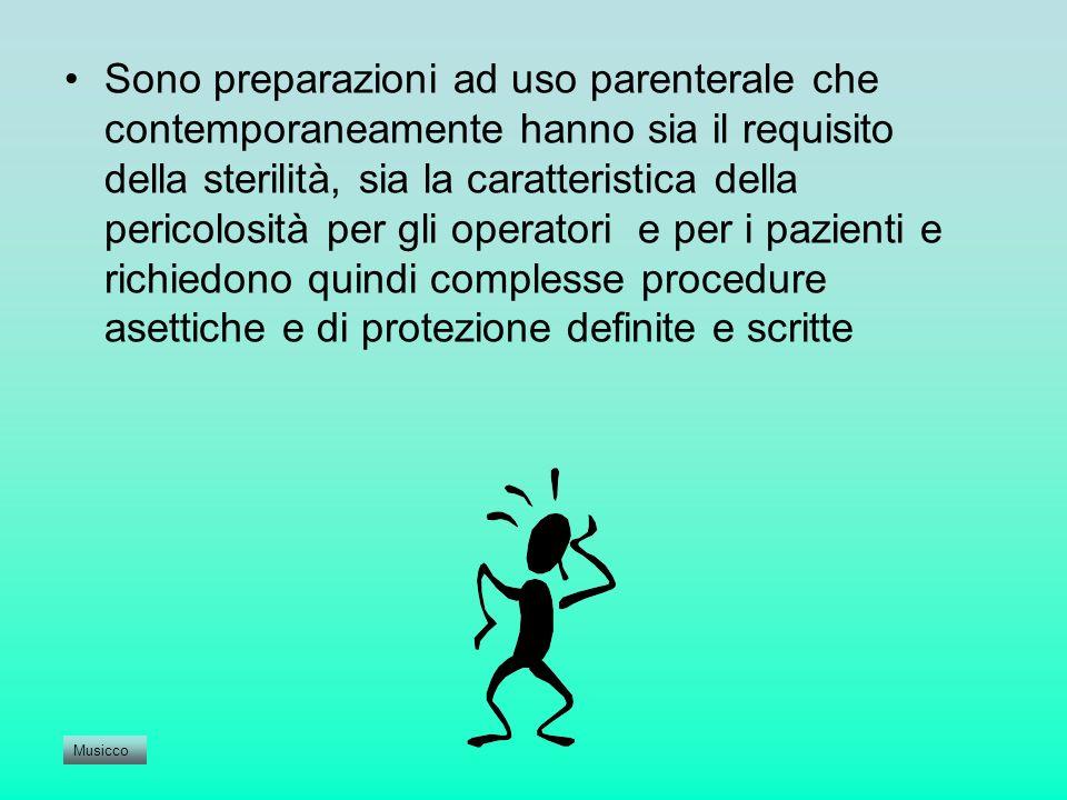 Sono preparazioni ad uso parenterale che contemporaneamente hanno sia il requisito della sterilità, sia la caratteristica della pericolosità per gli o