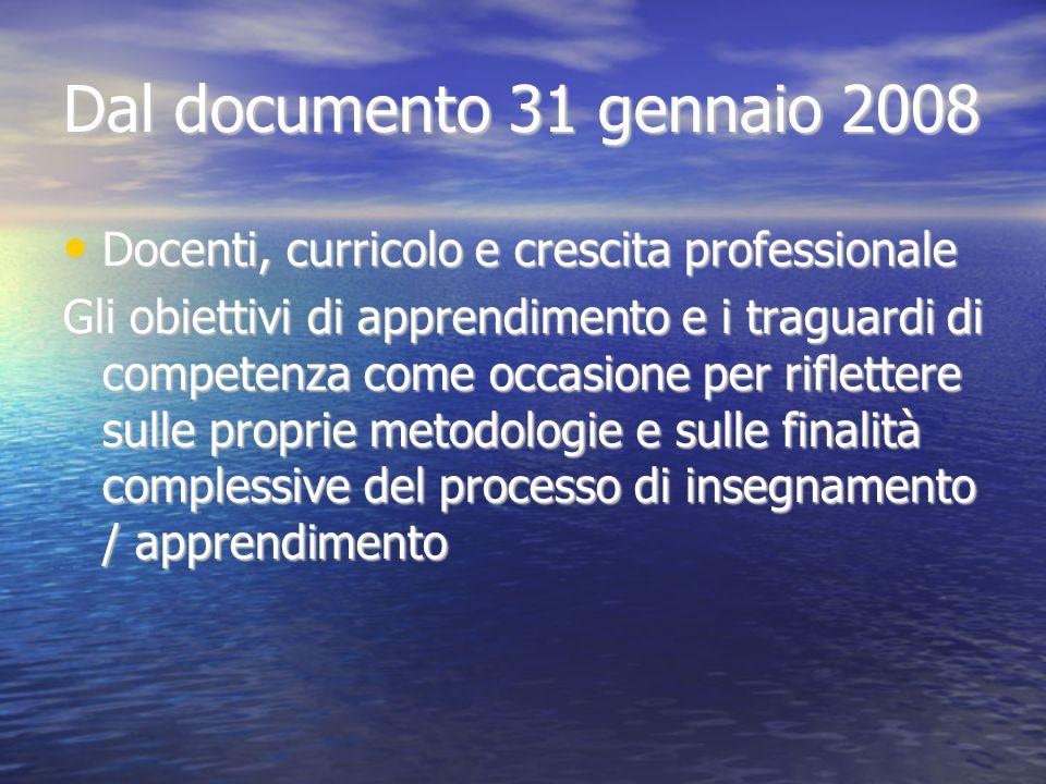 Dal documento 31 gennaio 2008 Docenti, curricolo e crescita professionale Docenti, curricolo e crescita professionale Gli obiettivi di apprendimento e i traguardi di competenza come occasione per riflettere sulle proprie metodologie e sulle finalità complessive del processo di insegnamento / apprendimento