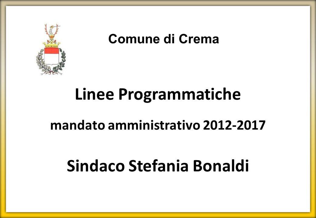 Linee Programmatiche mandato amministrativo 2012-2017 Sindaco Stefania Bonaldi Comune di Crema