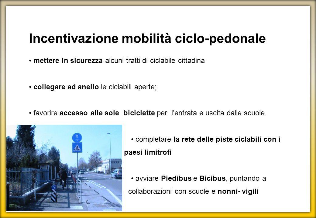 Incentivazione mobilità ciclo-pedonale mettere in sicurezza alcuni tratti di ciclabile cittadina collegare ad anello le ciclabili aperte; favorire acc