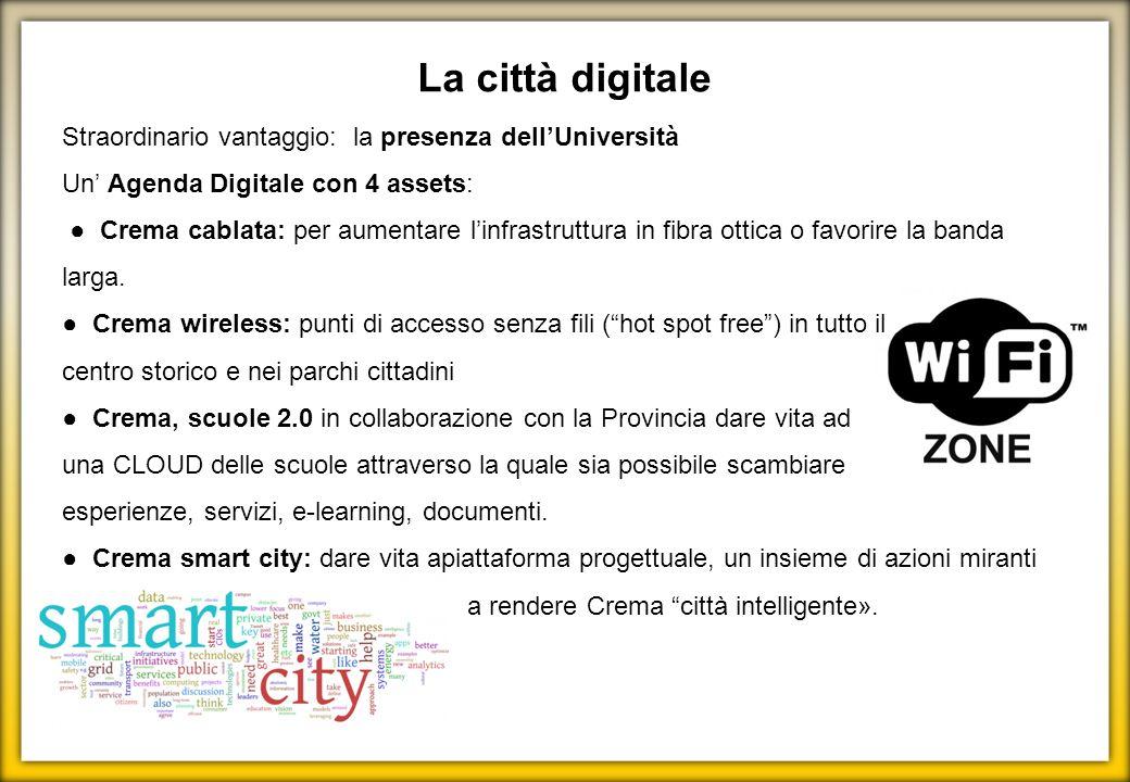 La città digitale Straordinario vantaggio: la presenza dellUniversità Un Agenda Digitale con 4 assets: Crema cablata: per aumentare linfrastruttura in