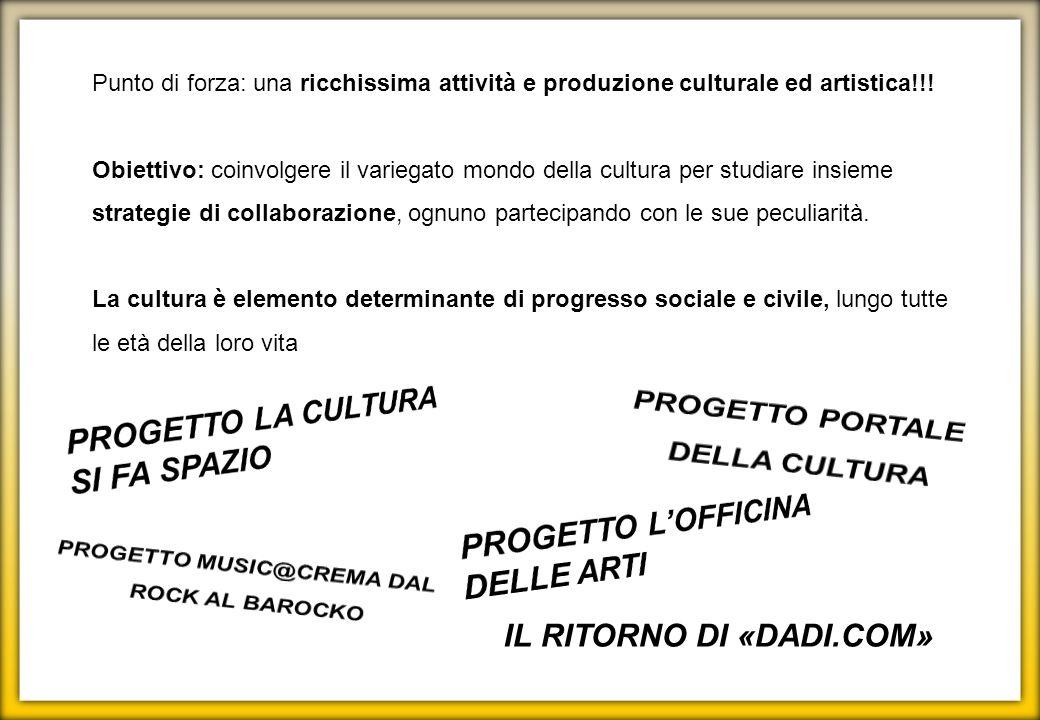 Punto di forza: una ricchissima attività e produzione culturale ed artistica!!! Obiettivo: coinvolgere il variegato mondo della cultura per studiare i