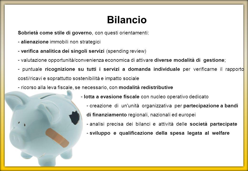 Sobrietà come stile di governo, con questi orientamenti: - alienazione immobili non strategici - verifica analitica dei singoli servizi (spending revi