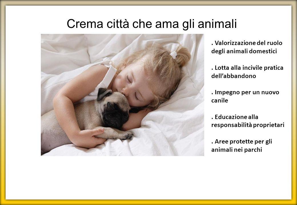Crema città che ama gli animali. Valorizzazione del ruolo degli animali domestici. Lotta alla incivile pratica dellabbandono. Impegno per un nuovo can