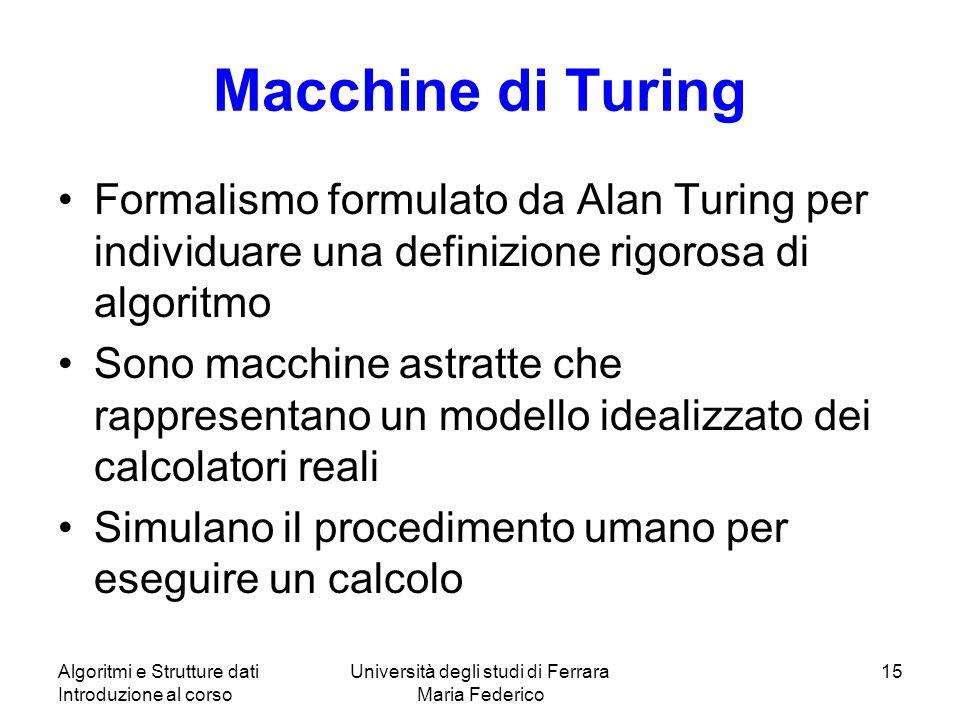 Macchine di Turing Formalismo formulato da Alan Turing per individuare una definizione rigorosa di algoritmo Sono macchine astratte che rappresentano