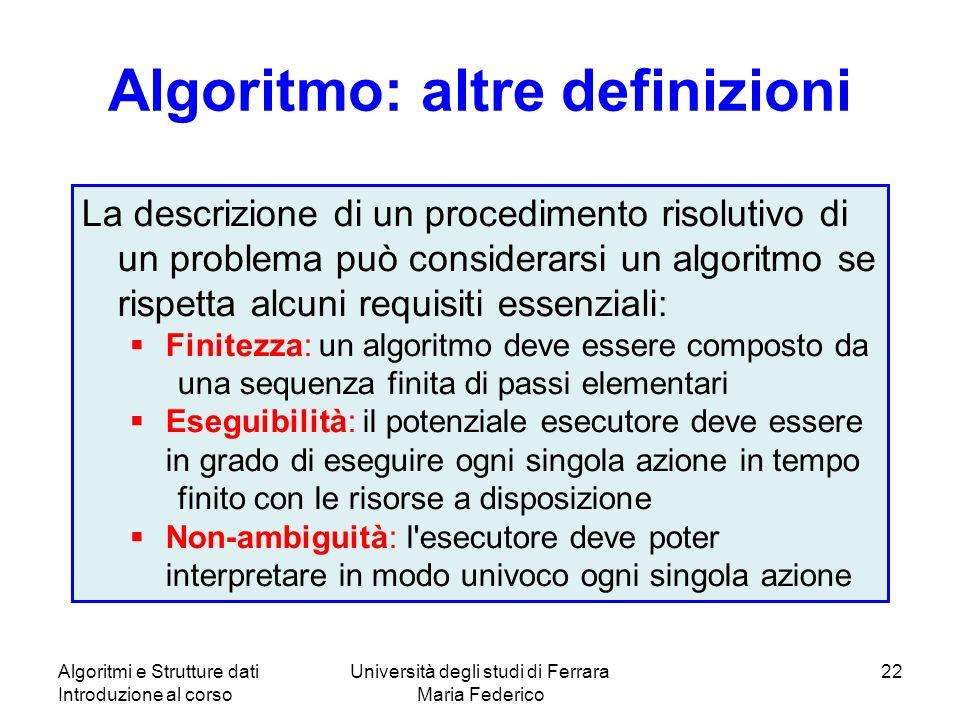 Algoritmi e Strutture dati Introduzione al corso Università degli studi di Ferrara Maria Federico 22 Algoritmo: altre definizioni La descrizione di un