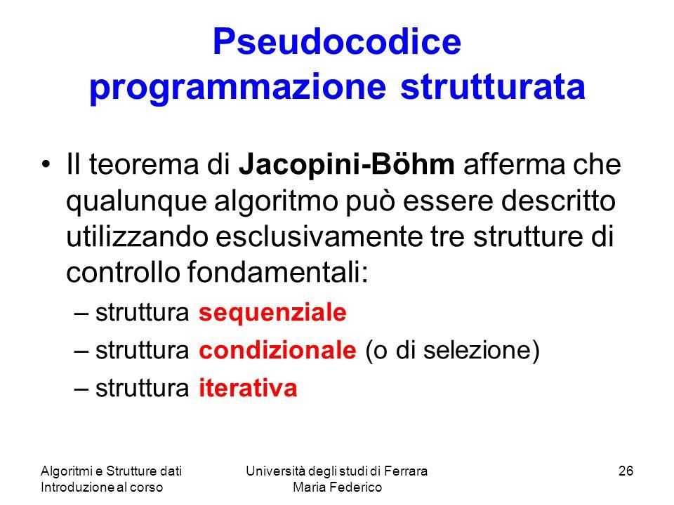 Algoritmi e Strutture dati Introduzione al corso Università degli studi di Ferrara Maria Federico 26 Pseudocodice programmazione strutturata Il teorem