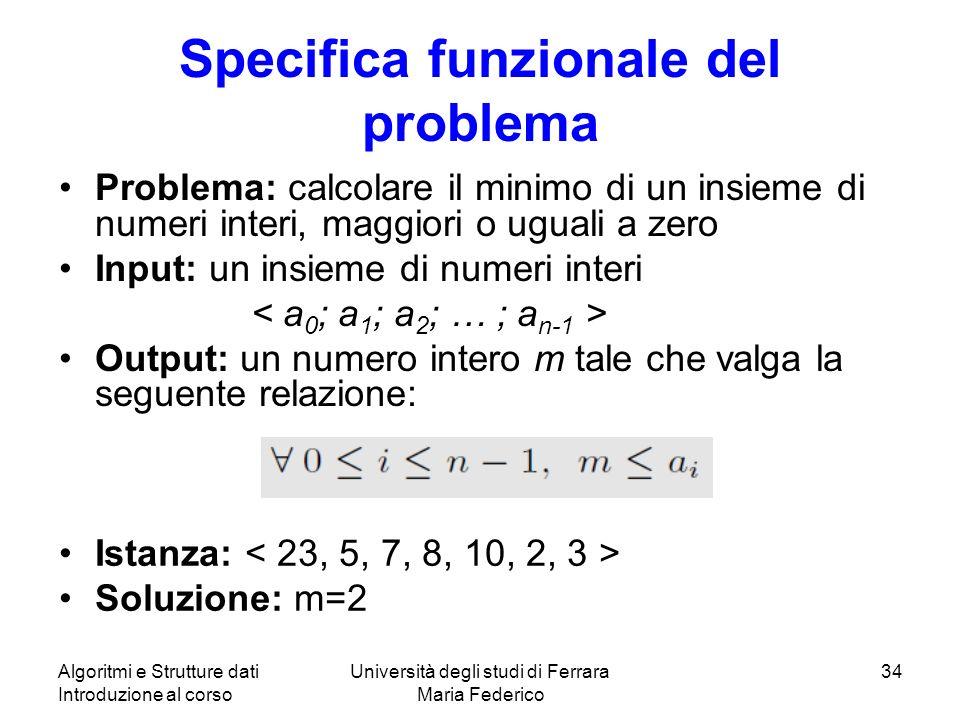 Algoritmi e Strutture dati Introduzione al corso Università degli studi di Ferrara Maria Federico 34 Specifica funzionale del problema Problema: calco