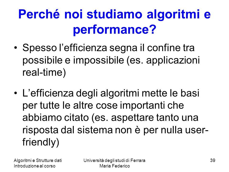 Algoritmi e Strutture dati Introduzione al corso Università degli studi di Ferrara Maria Federico 39 Perché noi studiamo algoritmi e performance? Spes
