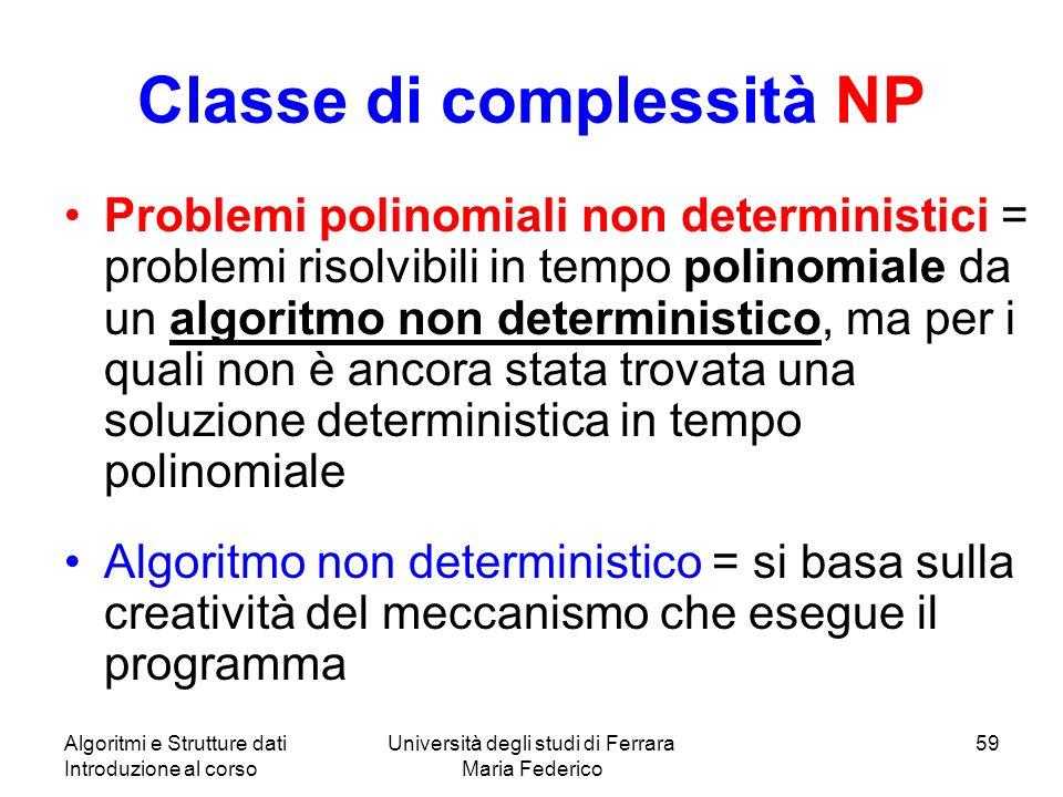 Algoritmi e Strutture dati Introduzione al corso Università degli studi di Ferrara Maria Federico 59 Classe di complessità NP Problemi polinomiali non