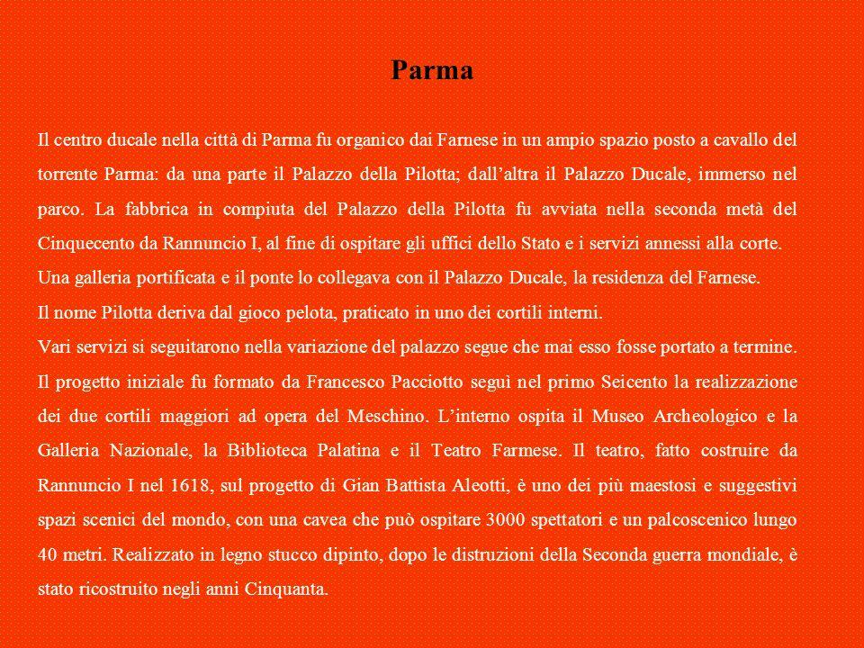 Parma Il centro ducale nella città di Parma fu organico dai Farnese in un ampio spazio posto a cavallo del torrente Parma: da una parte il Palazzo del