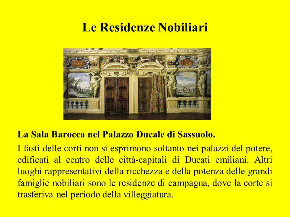 Le Residenze Nobiliari La Sala Barocca nel Palazzo Ducale di Sassuolo. I fasti delle corti non si esprimono soltanto nei palazzi del potere, edificati
