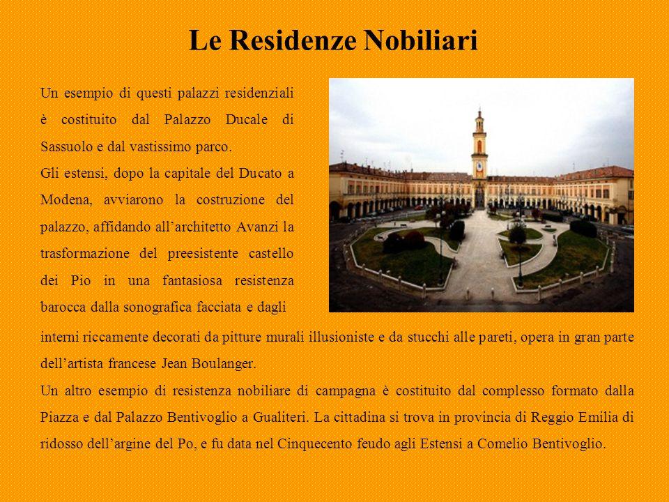 Le Residenze Nobiliari Un esempio di questi palazzi residenziali è costituito dal Palazzo Ducale di Sassuolo e dal vastissimo parco. Gli estensi, dopo