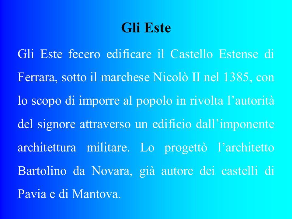 Gli Este Gli Este fecero edificare il Castello Estense di Ferrara, sotto il marchese Nicolò II nel 1385, con lo scopo di imporre al popolo in rivolta