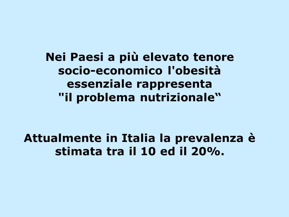 Nei Paesi a più elevato tenore socio-economico l obesità essenziale rappresenta il problema nutrizionale Attualmente in Italia la prevalenza è stimata tra il 10 ed il 20%.