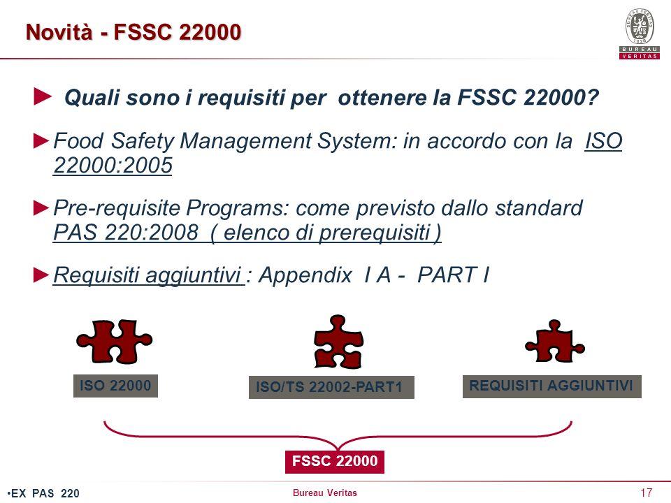 Bureau Veritas 17 Quali sono i requisiti per ottenere la FSSC 22000? Food Safety Management System: in accordo con la ISO 22000:2005 Pre-requisite Pro