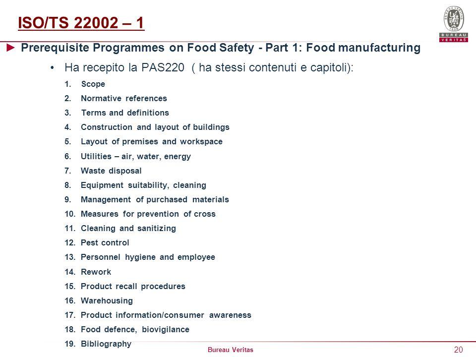 Bureau Veritas 20 ISO/TS 22002 – 1 Prerequisite Programmes on Food Safety - Part 1: Food manufacturing Ha recepito la PAS220 ( ha stessi contenuti e c