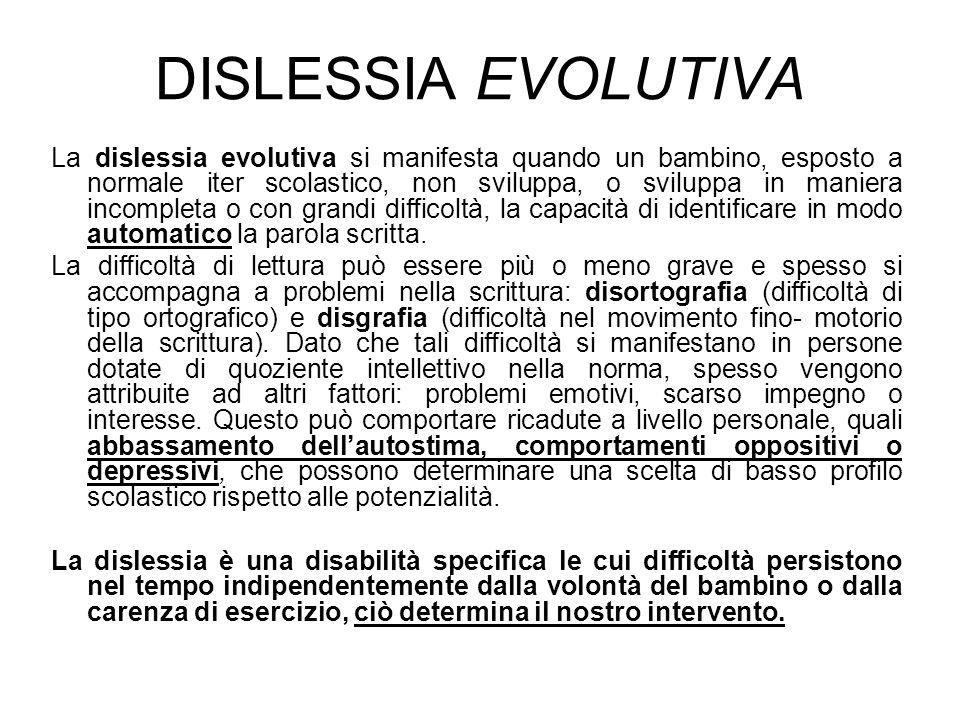 DISLESSIA EVOLUTIVA La dislessia evolutiva si manifesta quando un bambino, esposto a normale iter scolastico, non sviluppa, o sviluppa in maniera inco