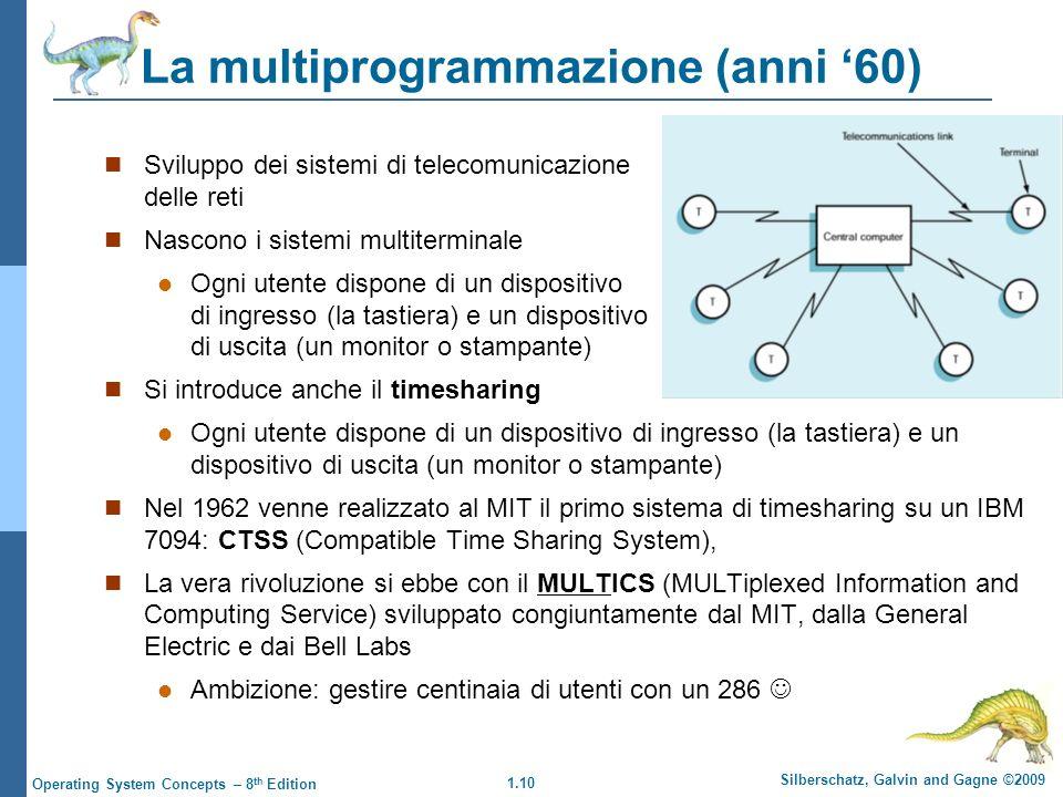 1.10 Silberschatz, Galvin and Gagne ©2009 Operating System Concepts – 8 th Edition La multiprogrammazione (anni 60) Sviluppo dei sistemi di telecomuni