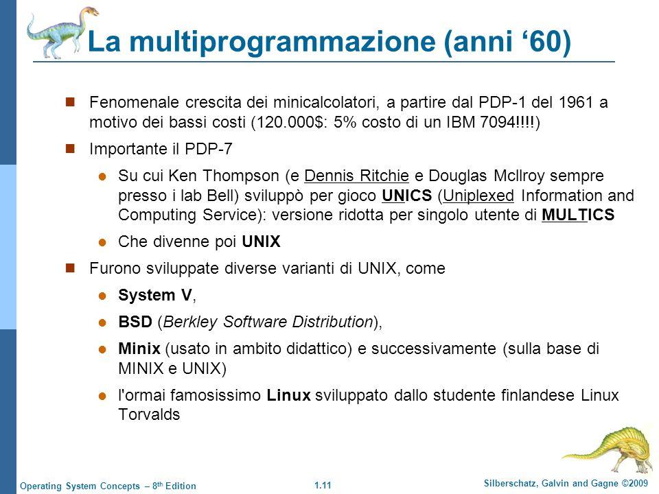 1.11 Silberschatz, Galvin and Gagne ©2009 Operating System Concepts – 8 th Edition La multiprogrammazione (anni 60) Fenomenale crescita dei minicalcol