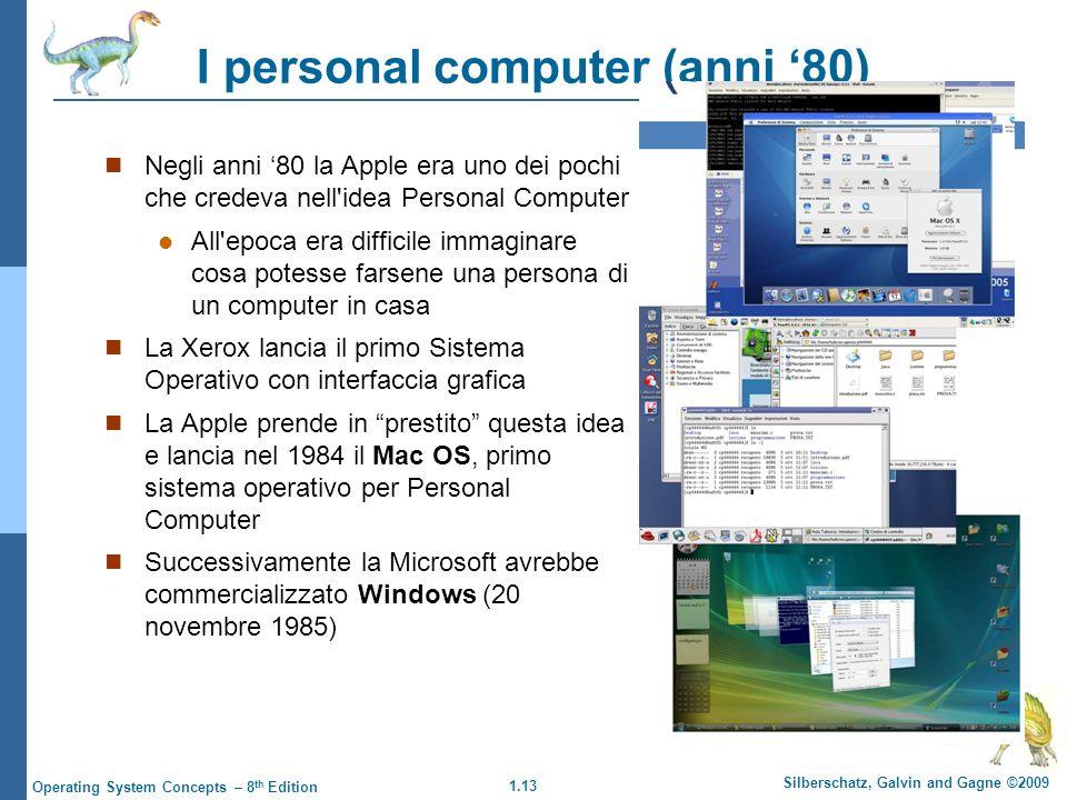 1.13 Silberschatz, Galvin and Gagne ©2009 Operating System Concepts – 8 th Edition I personal computer (anni 80) Negli anni 80 la Apple era uno dei po
