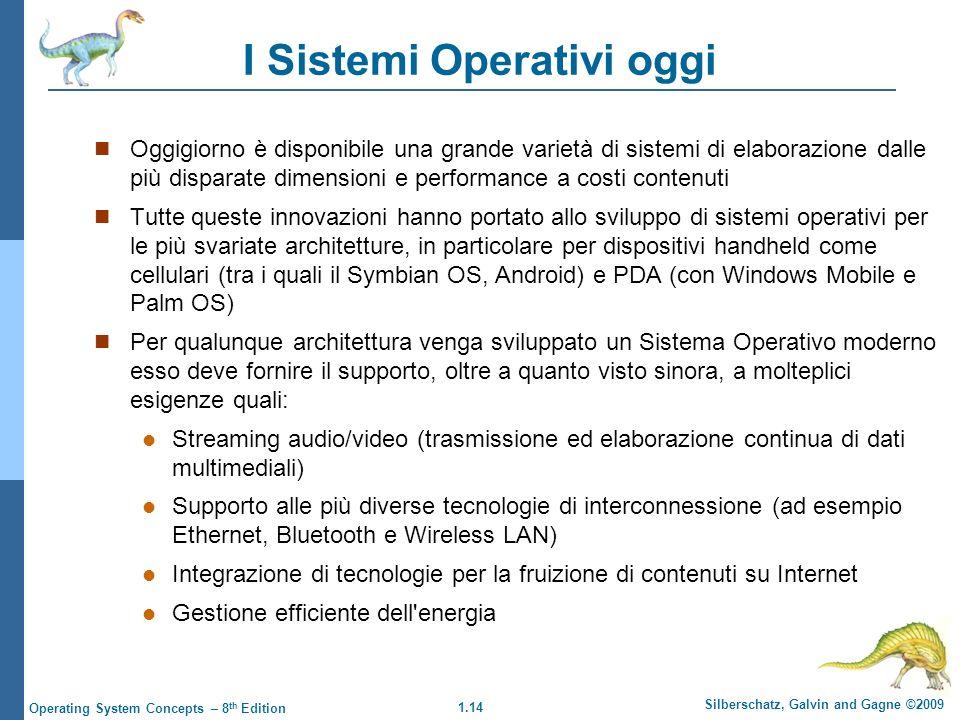 1.14 Silberschatz, Galvin and Gagne ©2009 Operating System Concepts – 8 th Edition I Sistemi Operativi oggi Oggigiorno è disponibile una grande variet