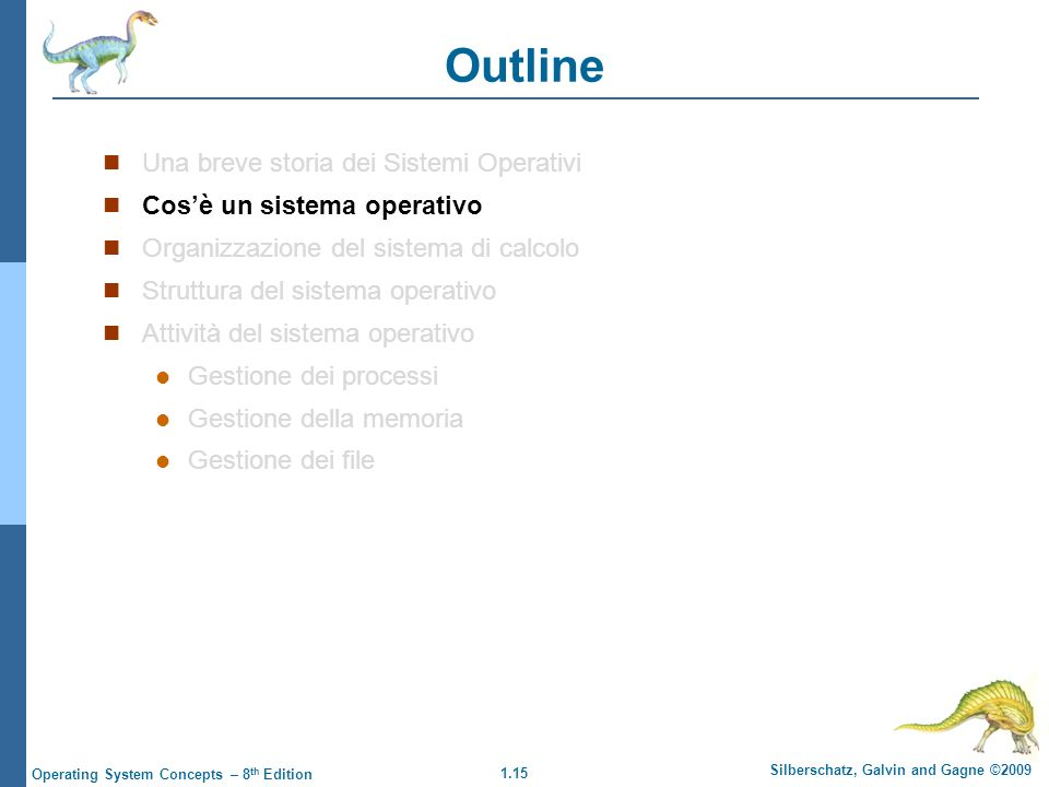 1.16 Silberschatz, Galvin and Gagne ©2009 Operating System Concepts – 8 th Edition Cosè un sistema operativo.