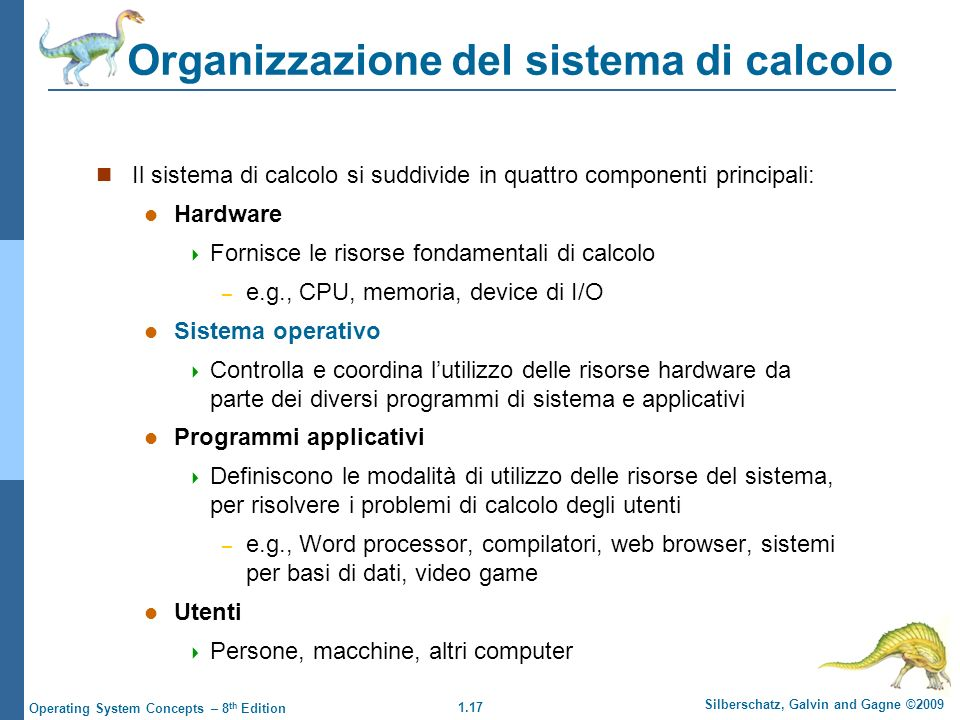 1.18 Silberschatz, Galvin and Gagne ©2009 Operating System Concepts – 8 th Edition Le componenti di un sistema di calcolo