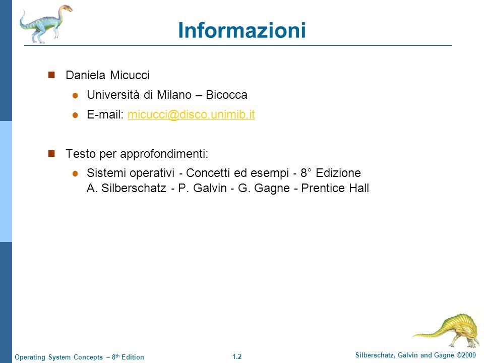 1.2 Silberschatz, Galvin and Gagne ©2009 Operating System Concepts – 8 th Edition Informazioni Daniela Micucci Università di Milano – Bicocca E-mail: