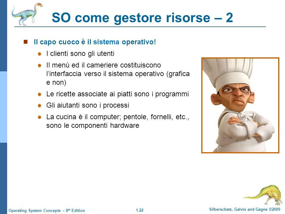 1.22 Silberschatz, Galvin and Gagne ©2009 Operating System Concepts – 8 th Edition Il capo cuoco è il sistema operativo! I clienti sono gli utenti Il